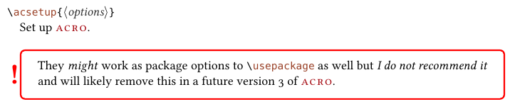 They might work as package options to \usepackage as well but I do not recommend it and will likely remove this in a future verions 3 of ACRO.